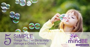 5 Simple Things You Can Do to Help Manage a Child's Anxiety