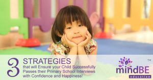 3 Strategies that will Ensure your Child Successfully Passes their Primary School Interviews with Confidence and Happiness!